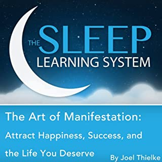 The Art of Manifestation     Attract Happiness, Success, and the Life You Deserve with Hypnosis, Meditation, Relaxation, and Affirmations (The Sleep Learning System)              By:                                                                                                                                 Joel Thielke                               Narrated by:                                                                                                                                 Joel Thielke                      Length: 5 hrs and 24 mins     Not rated yet     Overall 0.0