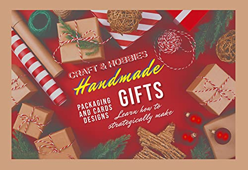 Learn How To Strategically Make Handmade Gifts, Packaging And Cards Designs (English Edition)