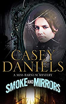 Smoke and Mirrors (The Miss Barnum Mysteries Book 1) by [Casey Daniels]