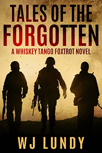Tales of the Forgotten: A Whiskey Tango Foxtrot Novel: Book 2 by [W.J. Lundy]