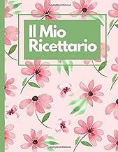 Il Mio Ricettario / Le Mie Ricette Preferite: Quaderno personalizzato esclusivo XXL per scrivere 150 ricette dei piatti pi...