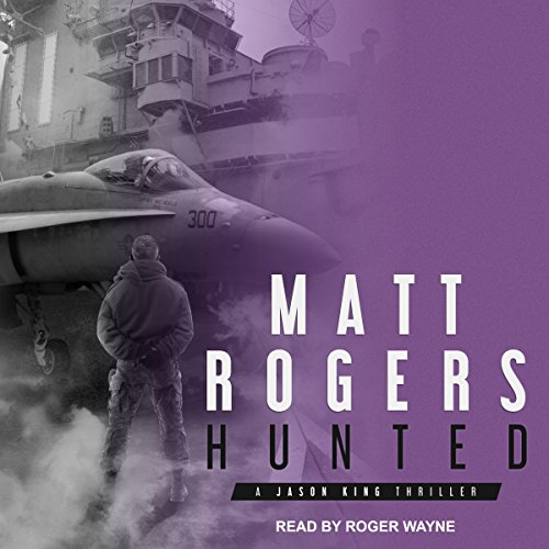 Hunted     A Jason King Thriller, Book 6              Written by:                                                                                                                                 Matt Rogers                               Narrated by:                                                                                                                                 Roger Wayne                      Length: 7 hrs and 57 mins     Not rated yet     Overall 0.0