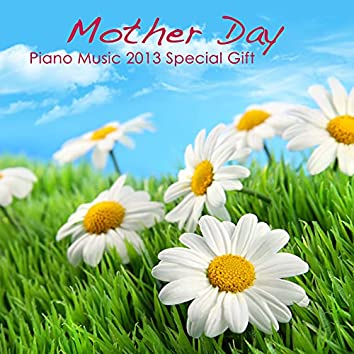Mother Day - Piano Music 2013 Simple Special Gift: Emotional Solo Piano Songs for Family Reunion, Restaurant Music & Home Party Music Background