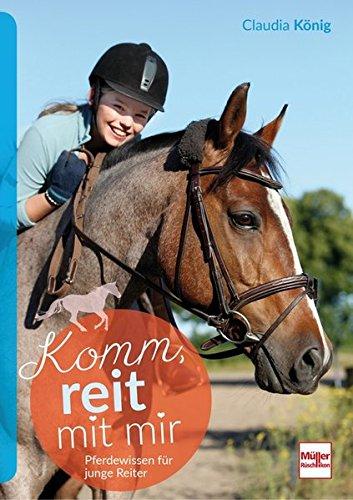 Komm, reit mit mir: Pferdewissen für junge Reiter