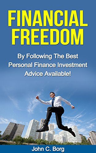 Financial Freedom: By Following The Best Personal Finance Investing Advice Available