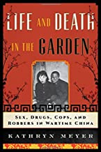 Life and Death in the Garden: Sex, Drugs, Cops, and Robbers in Wartime China (State & Society in East Asia)