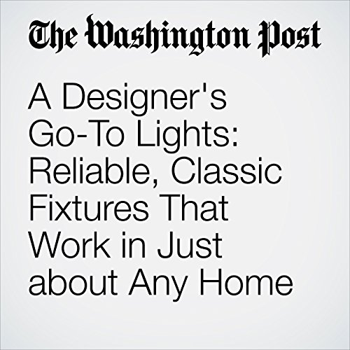 A Designer's Go-To Lights: Reliable, Classic Fixtures That Work in Just about Any Home cover art