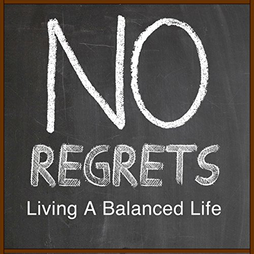 No Regrets: Living a Balanced Life cover art