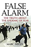 False Alarm: The Truth about the Epidemic of Fear