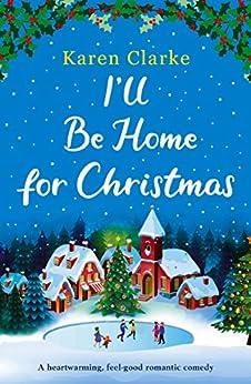 I'll Be Home for Christmas: A heartwarming feel good romantic comedy (English Edition) van [Karen Clarke]