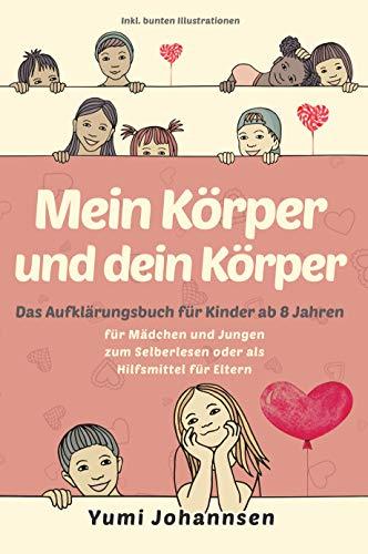 Mein Körper und dein Körper: Das Aufklärungsbuch für Kinder ab 8 Jahren - Mädchen und Jungen erleben eine spannende Zeit