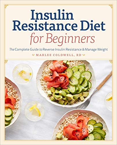Insulin Resistance Diet for Beginners: The Complete Guide to Reverse Insulin Resistance & Manage Wei
