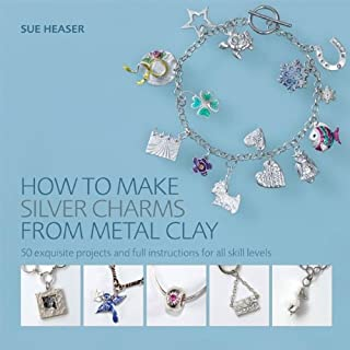 How to Make Silver Charms from Metal Clay: 50 Exquisite Projects and Full Instructions for All Skill Levels