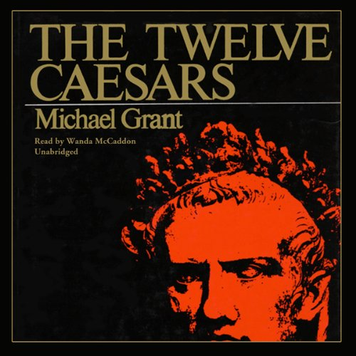 The Twelve Caesars                   By:                                                                                                                                 Michael Grant                               Narrated by:                                                                                                                                 Wanda McCaddon                      Length: 10 hrs and 29 mins     8 ratings     Overall 4.1