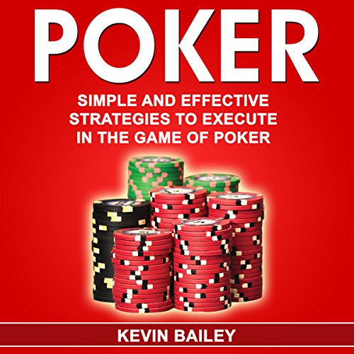 Poker: Simple and Effective Strategies to Execute in the Game of Poker audiobook cover art