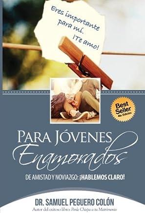 Para Jovenes Enamorados - Version Original: De Amistad y Noviazgo,!Hablemos Claro!