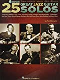 25 Great Jazz Guitar Solos: Transcriptions - Lessons - Bios - Photos: Featuring Legends of Jazz Guitar, Including Charlie Christian, Wes Montogomery, ... Grant Green, John Scofield, and Many More