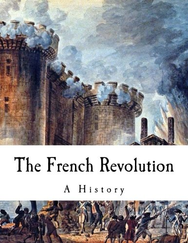 The French Revolution: A History (Thomas Carlyle - The French Revolution)