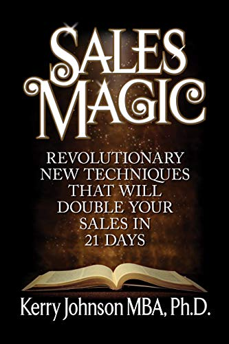 Sales Magic: Revolutionary New Techniques That Will Double Your Sales in 21 Days