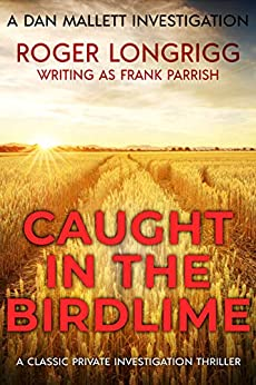 Caught in the Birdlime: A classic private investigation thriller (Dan Mallett Investigations Book 7) by [Frank Parrish, Roger Longrigg]