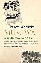 Mukiwa: A White Boy in Africa by Peter Godwin (5-Jan-2007) Paperback