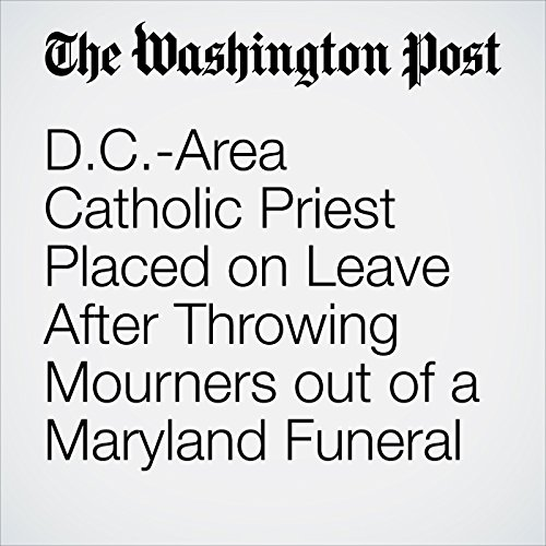 D.C.-Area Catholic Priest Placed on Leave After Throwing Mourners out of a Maryland Funeral copertina