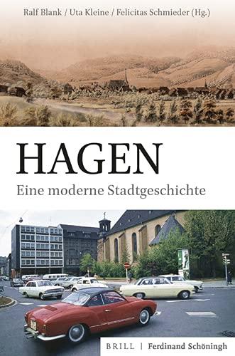 Hagen: Eine moderne Stadtgeschichte (Studien und Quellen zur Westfälischen Geschichte)