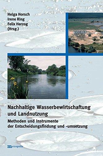 Nachhaltige Wasserbewirtschaftung und Landnutzung: Methoden und Instrumente der Entscheidungsfindung und -umsetzung