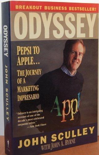 Odyssey: Pepsi to Apple... a Journey of Adventure, Ideas and the Future: Pepsi to Apple ... the Journey of a Marketing Impresario