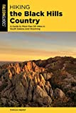 Hiking the Black Hills Country: A Guide To More Than 50 Hikes In South Dakota And Wyoming (State Hiking Guides Series)