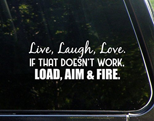 """Live, Laugh, Love. If That Doesn't Work, Load, Aim and Fire. - 8-3/4"""" x 3-3/4"""" - Vinyl Die Cut Decal/Bumper Sticker for Windows, Cars, Trucks, Laptops, Etc."""