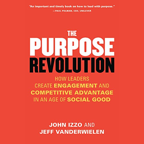 The Purpose Revolution: How Leaders Create Engagement and Competitive Advantage in an Age of Social Good audiobook cover art