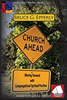 Church Ahead: Moving Forward with Congregational Spiritual Practices (Guides to Practical Ministry)