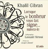 Lorsque le bonheur vous fait signe de Khalil Gibran ,Lasâad Metoui ( 27 avril 2011 ) - JC Lattès (27 avril 2011) - 27/04/2011