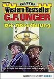 G. F. Unger Western-Bestseller 2459 - Western: Die Abrechnung