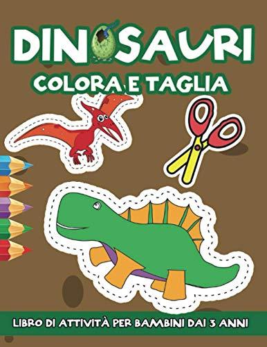 Dinosauri: Colora e Taglia: Libro di Attività per Bambini dai 3 anni con Immagini di Grandi Dimensioni | Impara A Usare Le Forbici