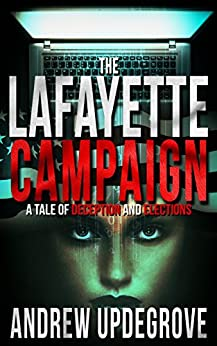 The Lafayette Campaign: a Tale of Deception and Elections (Frank Adversego Thrillers Book 2) by [Andrew Updegrove]