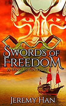 The Swords of Freedom: A Wing Chun Story by [Jeremy Han]
