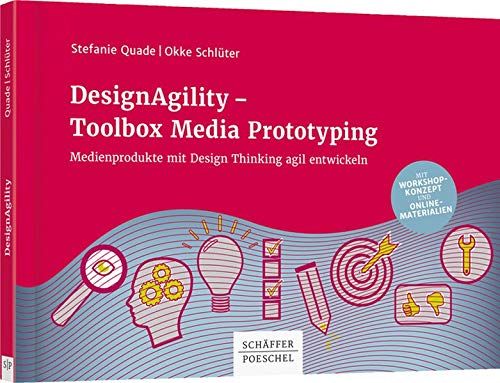 DesignAgility - Toolbox Media Prototyping: Medienprodukte mit Design Thinking agil entwickeln