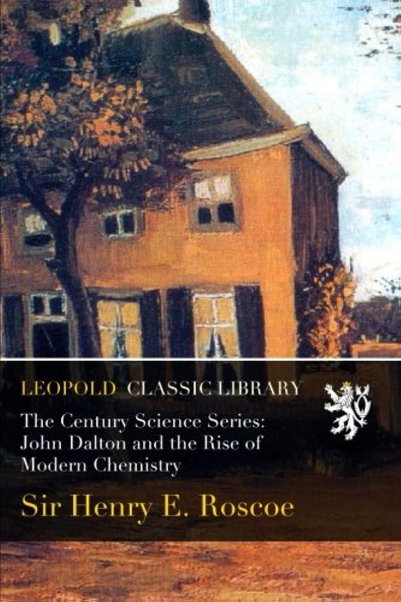 積極的に偶然掘るThe Century Science Series: John Dalton and the Rise of Modern Chemistry