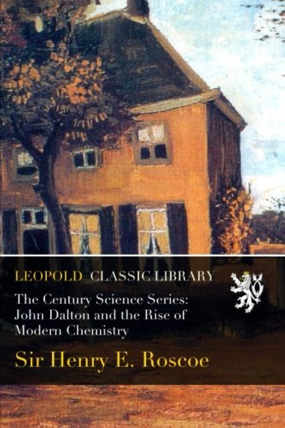 やりすぎノイズカートリッジThe Century Science Series: John Dalton and the Rise of Modern Chemistry