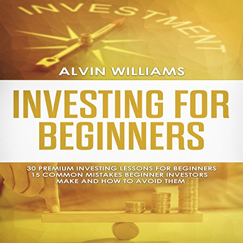 Investing for Beginners: 30 Premium Investing Lessons for Beginners + 15 Common Mistakes Beginner Investors Make and How to Avoid Them audiobook cover art