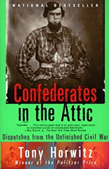 Confederates in the Attic: Dispatches from the Unfinished Civil War (Vintage Departures) by [Tony Horwitz]