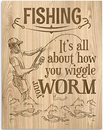 Fishing: It's All About How You Wiggle Your Worm - 11x14 Unframed Art Print - Great Lake House and Cabin Decor and Gift for Fishermen Under $15 (Printed on Paper, Not Wood)