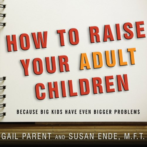 How to Raise Your Adult Children     Because Big Kids Have Even Bigger Problems              By:                                                                                                                                 Gail Parent,                                                                                        Susan Ende                               Narrated by:                                                                                                                                 Karen White                      Length: 9 hrs and 40 mins     20 ratings     Overall 3.7