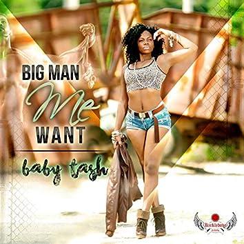 Big Man Me Want