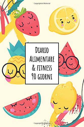 Diario Alimentare e Fitness 90 Giorni: Agenda giornaliera per monitorare pasti, calorie, attività fisica, perdita peso e raggiungere il benessere ... in 3 mesi | 6x9 Frutta Pattern Soft Cover