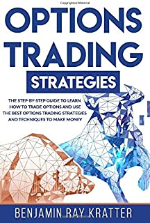 OPTIONS TRADING STRATEGIES: The STEP by STEP Guide to Use the Best Options Trading Strategies and Techniques to Make Money...