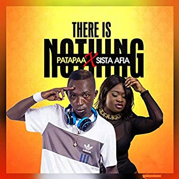 There Is Nothing (feat. Sista Afia)