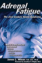 Adrenal Fatigue: The 21st Century Stress Syndrome book